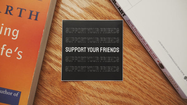 Original Support Your Friends Sticker