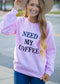 NEED MY COFFEE GRAPHIC SWEATSHIRT