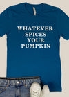 WHATEVER SPICES YOUR PUMPKIN GRAPHIC TEE