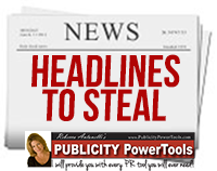 RELEASE HEADLINES TO STEAL - A catchy headline counts for 75% of the work and the SUCCESS of your press release