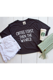 Coffee First Then The World - Dark Grey - SS