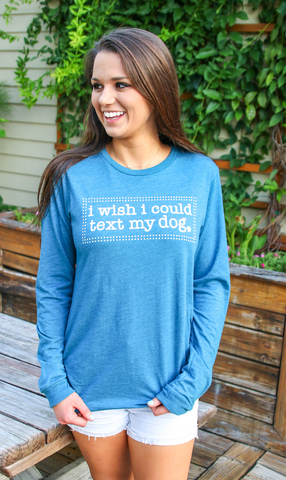 I Wish I Could Text My Dog (Heather Deep Teal) - Long Sleeve/Crew