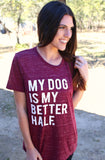 My Dog Is My Better Half (Maroon Marble) - Short Sleeve