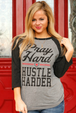 Pray Hard - Hustle Harder - 3/4 Sleeve
