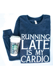 Running Late is My Cardio - LS