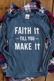 Faith It Till You Make - Heather Indigo Long Sleeve