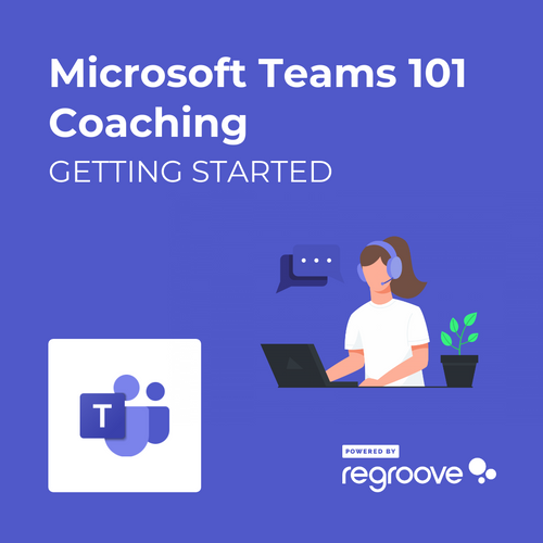 Microsoft Teams 101 Coaching Getting Started Powered by Regroove