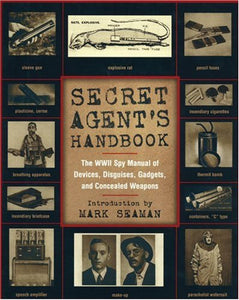 Secret Agent's Handbook: The WWII Spy Manual of Devices, Disguises, Gadgets, and Concealed Weapons