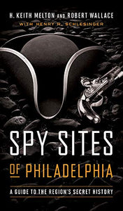Spy Sites of Philadelphia: A Guide to the Region's Secret History