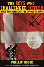 Load image into Gallery viewer, The Boys Who Challenged Hitler: Knud Pedersen and the Churchill Club (Bccb Blue Ribbon Nonfiction Book Award (Awards))