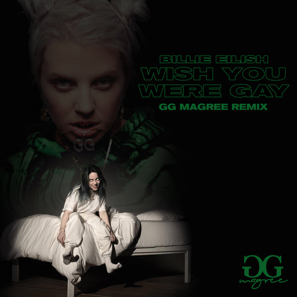 GG MAGREE - WISH YOU WERE GAY REMIX