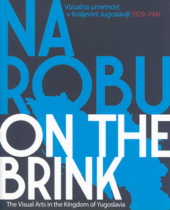 On the Brink: The Visual Arts in the Kingdom of Yugoslavia (1929–1941)