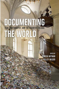 Documenting the World / Film, Photography, and the Scientific Record