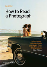 Load image into Gallery viewer, Ian Jeffrey / How to Read a Photograph