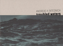 Load image into Gallery viewer, Andreas H. Bitesnich / Troubled Waters