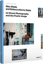 Load image into Gallery viewer, Alex Webb, Rebecca Norris Webb  /  On Street Photography and the Poetic Image