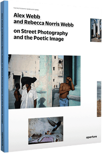 Alex Webb, Rebecca Norris Webb  /  On Street Photography and the Poetic Image