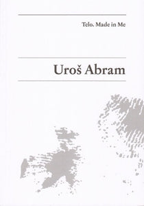 Uroš Abram / Telo. Made in me