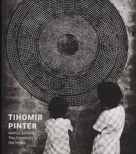 Tihomir Pinter / The Chemistry of the Image