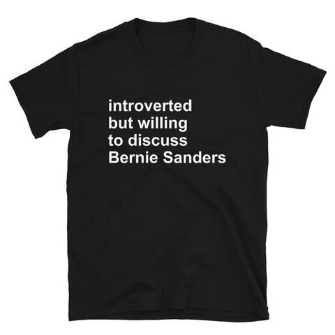 Introverted But Willing To Discuss Bernie Sanders - Bernie Sanders, Socialist, Activist T-Shirt