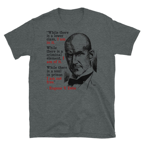 While There Is A Lower Class I Am In It - Eugene Debs Quote, Socialist, Leftist T-Shirt