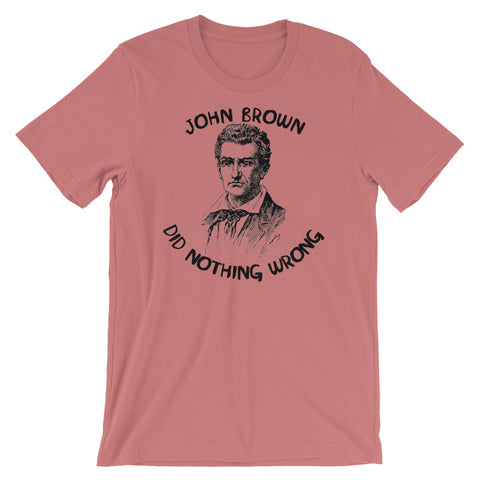 John Brown Did Nothing Wrong - Abolitionist T-Shirt