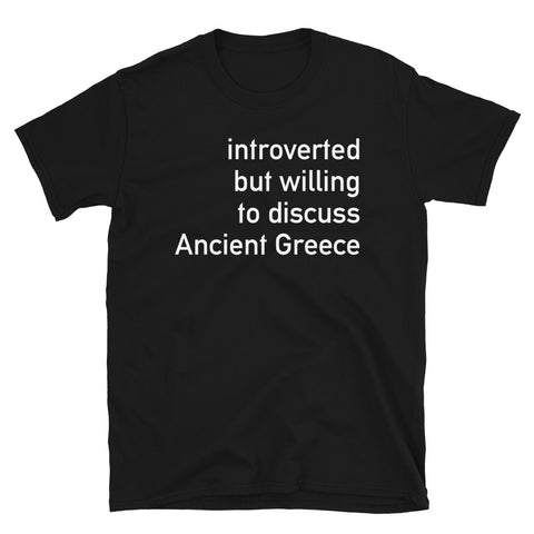 Introverted But Willing To Discuss Ancient Greece - Historian, Greek, Mythology T-Shirt