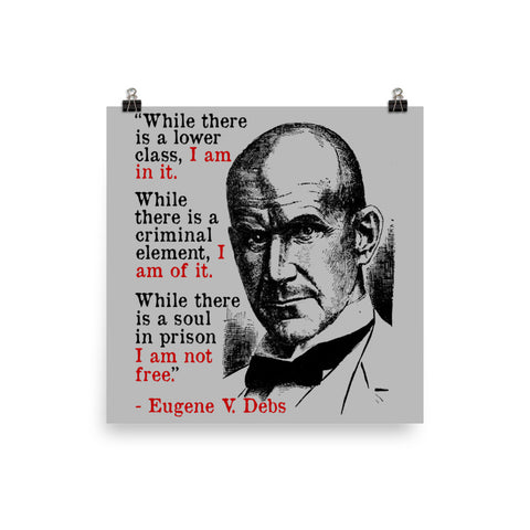 While There Is A Lower Class I Am In It - Eugene Debs Quote, Socialist, Leftist Poster