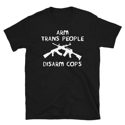 Arm Trans People, Disarm Cops - LGBTQ AK47 AR15 T-Shirt