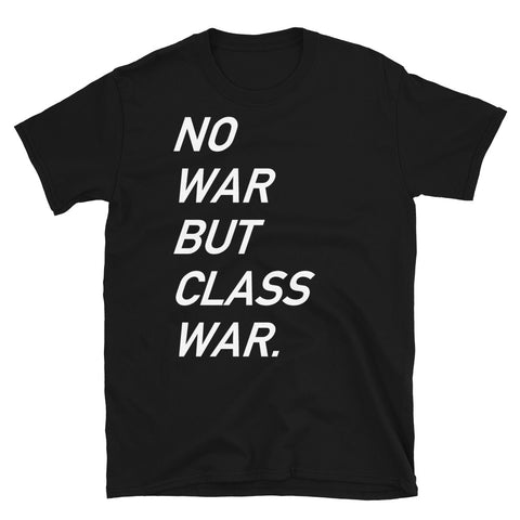 No War But Class War Text - Anti War, Anti Imperialism T-Shirt