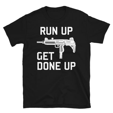 Run Up Get Done Up - Uzi, Guns, Firearms, Meme T-Shirt