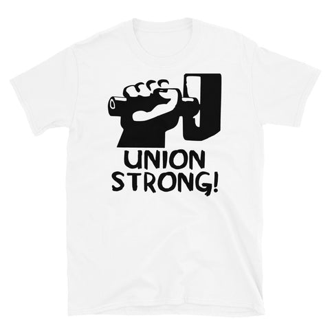 Union Strong - Labor Union, Pro Worker T-Shirt