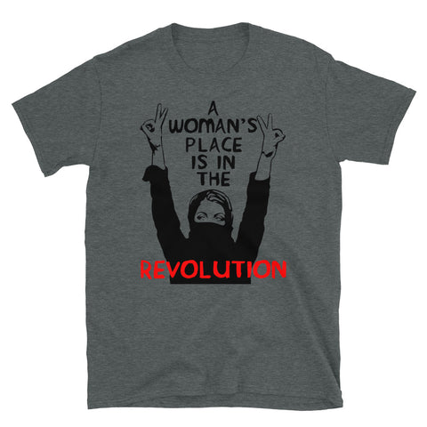A Woman's Place Is In The Revolution - Feminist, Resistance, Protest, Socialist T-Shirt