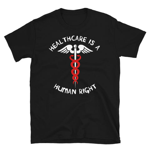 Healthcare Is A Human Right - Caduceus, Medicare For All, Bernie Sanders T-Shirt