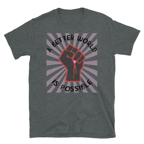 A Better World Is Possible - Leftist, Socialist, Democratic Socialism T-Shirt