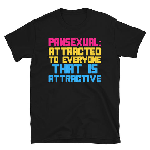 Pansexual: Attracted To Everyone That Is Attractive - LGBTQ, Pansexuality, Queer T-Shirt