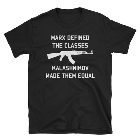 Marx Defined The Classes, Kalashnikov Made Them Equal - T-Shirt