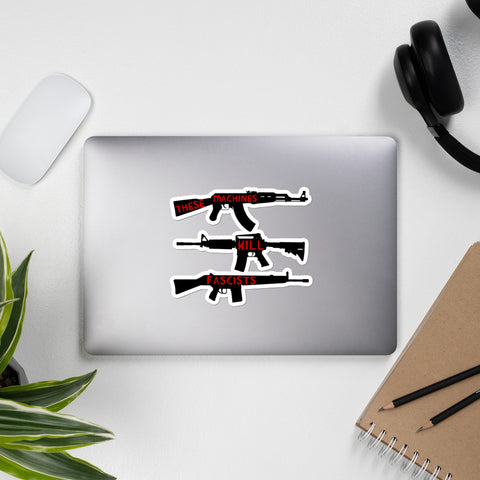 These Machines Kill Fascists - Firearms, Guns, Anti-Fascist, AK47, AR15, Antifa Sticker