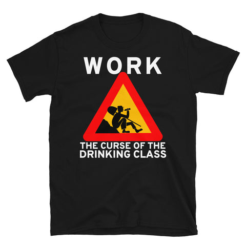 Work The Curse Of The Drinking Class - Meme, Leftist, Sign, Worker, Drinking T-Shirt