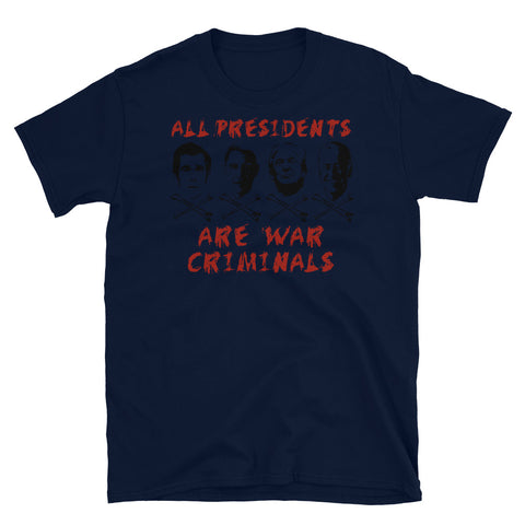 All Presidents Are War Criminals - Anti War, Anti Imperialist, Anti Imperialism T-Shirt