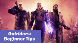 Outriders: Beginner's Tips to Protecting Humanity