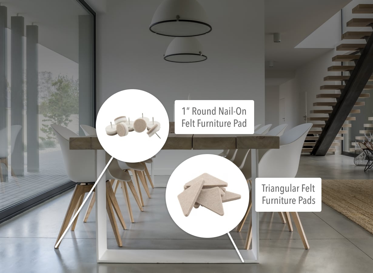 "1"" Round Nail-On Felt Furniture Pad and Triangular Felt Furniture Pads used in under modern kitchen table and chairs."