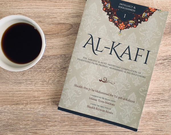 Al-Kafi Book 1: Intellect & Foolishness
