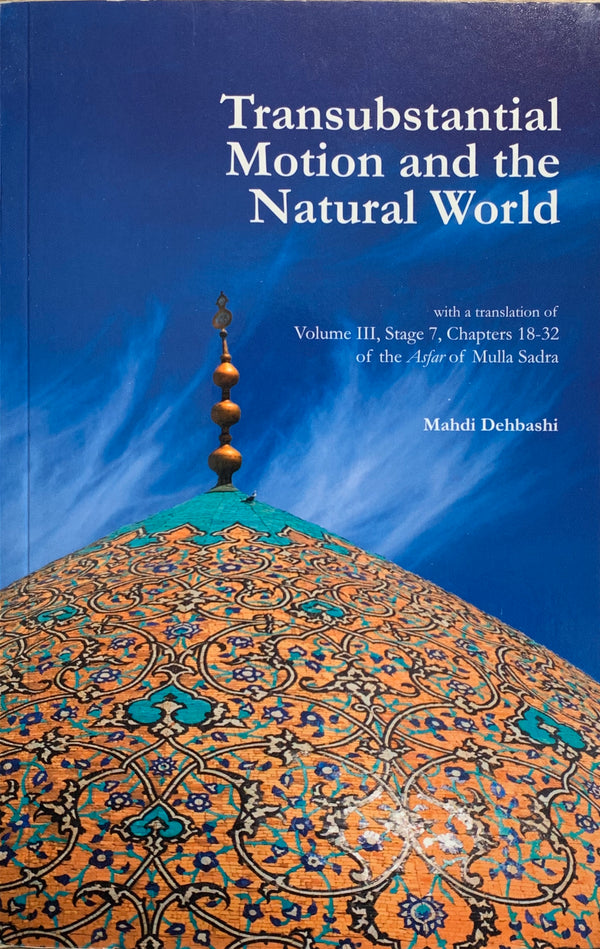 Transubstantial Motion and the Natural World: with a translation of the Asfar of Mulla Sadra