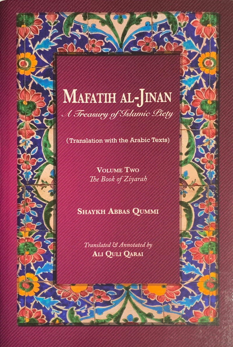 Mafatih al-Jinan: A Treasury of Islamic Piety (Translation with the Arabic Texts): Volume 1 & 2