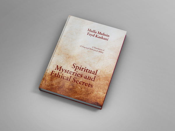Spiritual Mysteries and Ethical Secrets: A Translation of al-Haqa'iq fi Mahasin al-Akhlaq