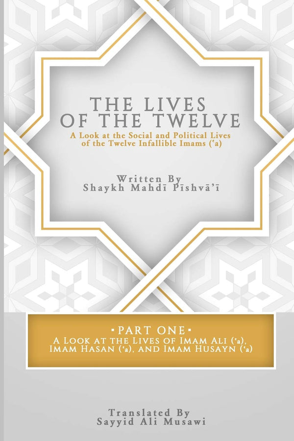 The Lives of the Twelve: A Look at the Social and Political Lives of the Twelve Infallible Imams- Part 1