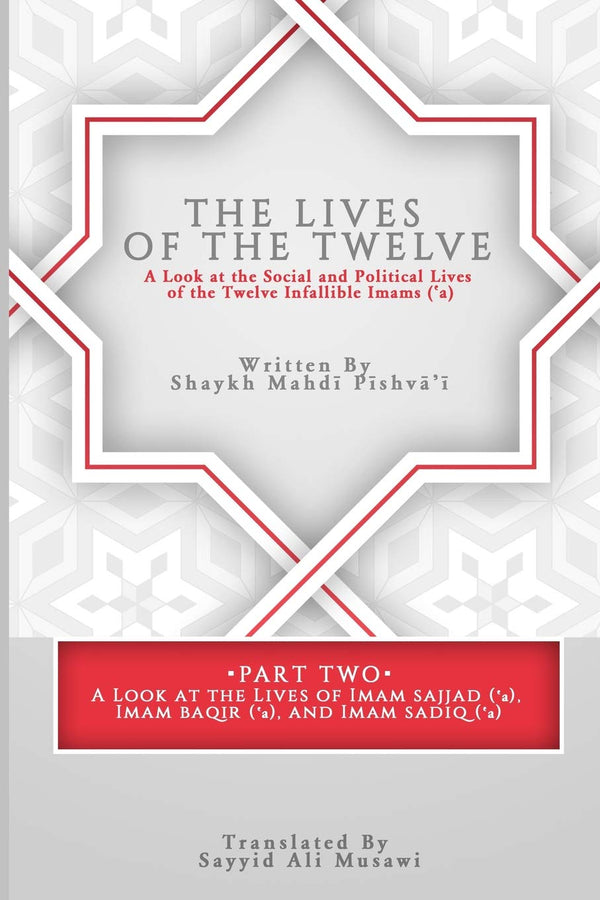 The Lives of the Twelve: A Look at the Social and Political Lives of the Twelve Infallible Imams- Part 2