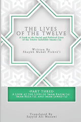 The Lives of the Twelve: A Look at the Social and Political Lives of the Twelve Infallible Imams- Part 3