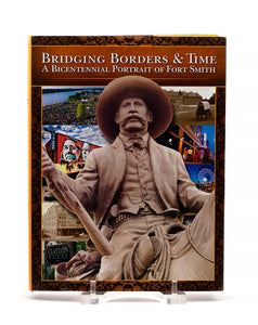 """Bridging Boarders & Time, A Bicentennial Portrait of Fort Smith"""